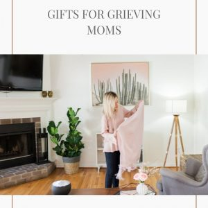 Gifts for Grieving Moms